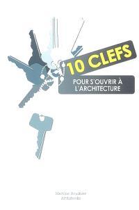 10 clefs pour s'ouvrir à l'architecture