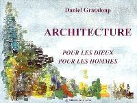 Architecture pour les dieux, pour les hommes