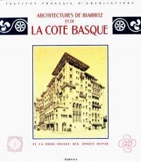 Architectures de Biarritz et de la Côte basque : de la Belle Epoque aux années trente