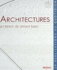 Architectures en béton de ciment blanc : vingt-neuf réalisations au quotidien