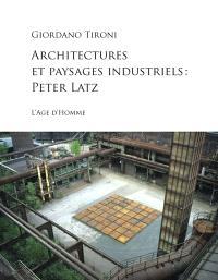 Architectures et paysages industriels : Peter Latz