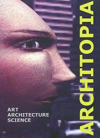 Architopia : art, architecture, science