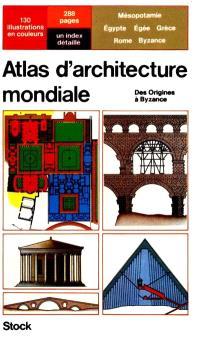 Atlas d'architecture mondiale : Mésopotamie, Egypte, Egée, Grèce, Rome, Byzance