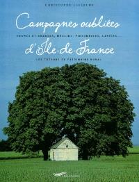 Campagnes oubliées d'Ile-de-France : fermes et granges, moulins, pigeonniers, lavoirs... les trésors du patrimoine rural
