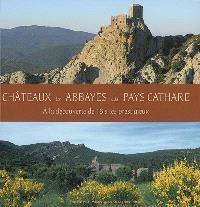 Châteaux & abbayes du Pays cathare : à la découverte de 18 sites prestigieux