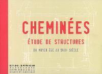 Cheminées : étude de structures, du Moyen Age au XVIIIe siècle
