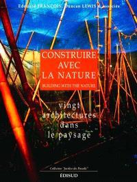 Construire avec la nature : 20 projets d'architecture dans le paysage = building with the nature