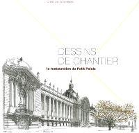 Dessins de chantier : la restauration du Petit Palais