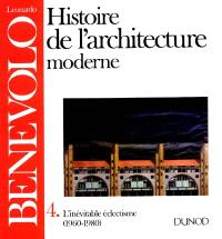 Histoire de l'architecture moderne. Volume 4, L'Inévitable éclectisme : 1960-1980