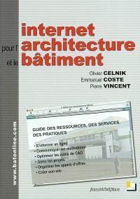 Internet pour l'architecture et le bâtiment : guide des ressources, des services, des pratiques