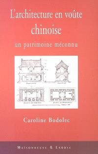 L'architecture en voûte chinoise : un patrimoine méconnu