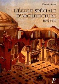 L'école spéciale d'architecture : 1865-1930