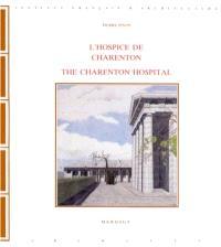 L'Hospice de Charenton = Charenton hospital : temple de la raison ou folie de l'archéologie