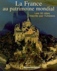 La France au patrimoine mondial : les 30 sites inscrits par l'Unesco