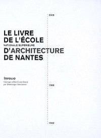 Le livre de l'Ecole nationale supérieure d'architecture de Nantes : 1945-1968-2009