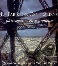 Le Paris des centraliens : bâtisseurs et entrepreneurs