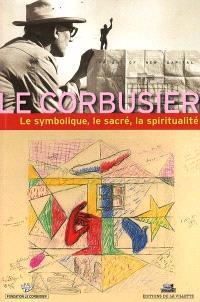 Le symbolique, le sacré, la spiritualité dans l'oeuvre de Le Corbusier
