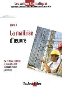 Les cahiers thématiques de l'aménagement et de la construction. Volume 1, La maîtrise d'oeuvre