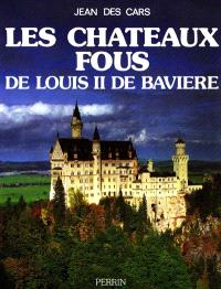Les Châteaux fous de Louis II de Bavière