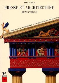 Presse et architecture au XIXe siècle : César Daly et la Revue générale d'architecture et des travaux publics, 1840-1890