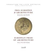 Prix européen d'architecture Philippe Rotthier : 2008 = European prize of architecture Philippe Rotthier : 2008