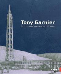 Tony Garnier, la cité industrielle et l'Europe