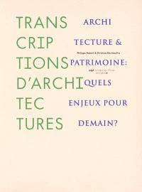 Transcriptions d'architectures : architecture et patrimoine, quels enjeux pour demain ?