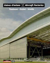 Usines d'avions : Toulouse-Dubai-Séville = Aircraft factories : Toulouse-Dubai-Séville