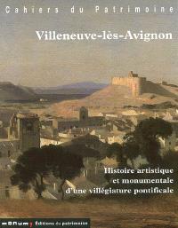 Villeneuve-lès-Avignon : histoire artistique et monumentale d'une villégiature pontificale