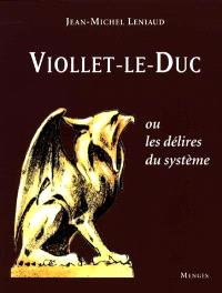 Viollet-le-Duc ou les Délires du système