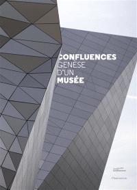 Confluences : genèse d'un musée
