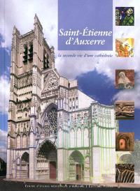 Saint-Etienne d'Auxerre : la seconde vie d'une cathédrale : 7 ans de recherches pluridisciplinaires et internationales