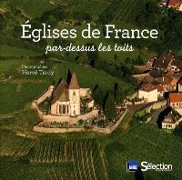 Eglises de France : par-dessus les toits