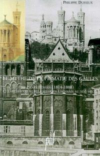 Le mythe de la primatie des Gaules : Pierre Bossan (1814-1888) et l'architecture religieuse en Lyonnais au XIXe siècle