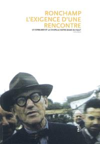 Ronchamp, l'exigence d'une rencontre : Le Corbusier et la chapelle Notre-Dame du Haut : colloque