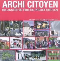 Archi citoyen : dix années de Prix du projet citoyen