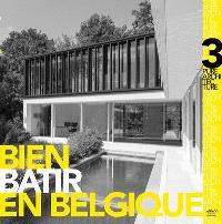 Bien bâtir en Belgique : pure architecture. Volume 3