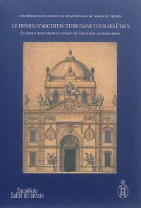 Le dessin d'architecture dans tous ses états. Volume 1, Le dessin instrument et témoin de l'invention architecturale