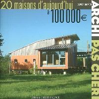 Archi pas chère : 20 maisons d'aujourd'hui à 100.000 euros