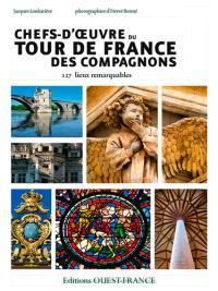 Chefs-d'oeuvre du tour de France des Compagnons : 127 chefs-d'oeuvre et lieux remarquables