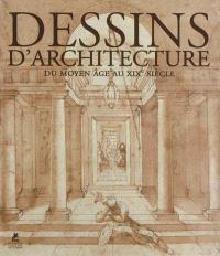 Dessins d'architecture : du Moyen Age au XIXe siècle