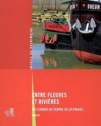 Entre fleuves et rivières : les canaux du centre de la France, Centre