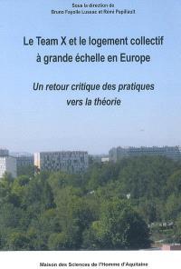 Le Team X et le logement collectif à grande échelle en Europe : un retour critique des pratiques vers la théorie : actes du séminaire européen, Toulouse, 27-28 mai 2004