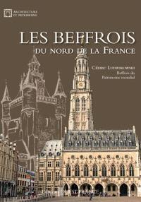 Les beffrois du nord de la France : beffrois du patrimoine mondial