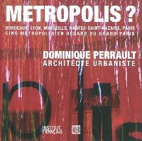 Métropolis ? : Bordeaux, Lyon, Marseille, Nantes-Saint Nazaire, Paris : cinq métropoles en regard du Grand-Paris