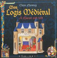 Mon logis médiéval : à chacun son toit