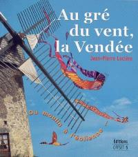 Au gré du vent, la Vendée : du moulin à l'éolienne...