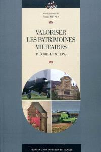 Valoriser les patrimoines militaires : théories et actions