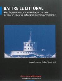 Battre le littoral : histoire, reconversion et nouvelles perspectives de mise en valeur du petit patrimoine militaire maritime