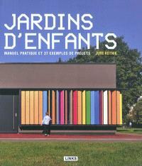 Jardins d'enfants : architecture et design : manuel pratique et 37 exemples de projets